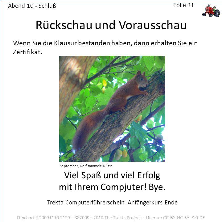 Abend 10 - Schluß Flipchart # 20091110.2129 - © 2009 - 2010 The Trekta Project - License: CC-BY-NC-SA -3.0-DE Viel Spaß und viel Erfolg mit Ihrem Compjuter.