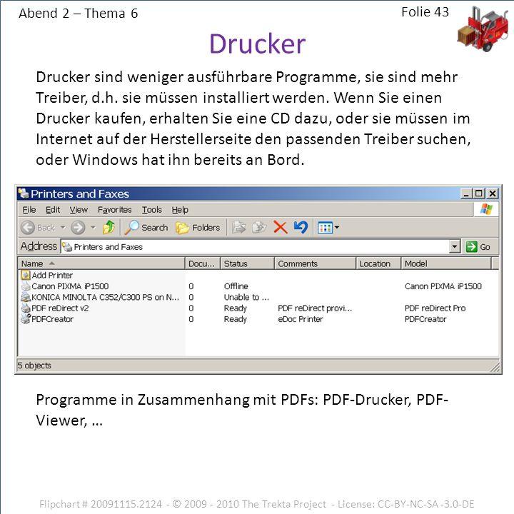 Abend 2 – Thema 6 Flipchart # 20091115.2124 - © 2009 - 2010 The Trekta Project - License: CC-BY-NC-SA -3.0-DE Drucker sind weniger ausführbare Programme, sie sind mehr Treiber, d.h.