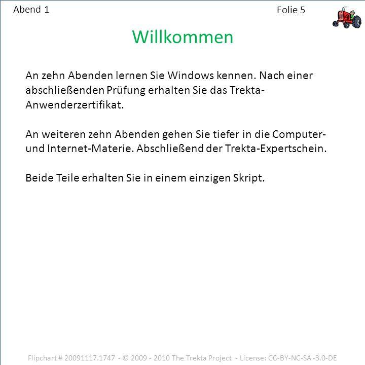 Flipchart # 20091117.1747 - © 2009 - 2010 The Trekta Project - License: CC-BY-NC-SA -3.0-DE Abend 1 Willkommen An zehn Abenden lernen Sie Windows kennen.