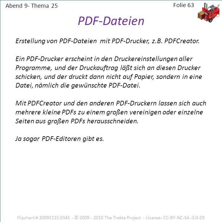 Abend 9- Thema 25 Flipchart # 20091115.0341 - © 2009 - 2010 The Trekta Project - License: CC-BY-NC-SA -3.0-DE Folie 63 Erstellung von PDF-Dateien mit PDF-Drucker, z.B.