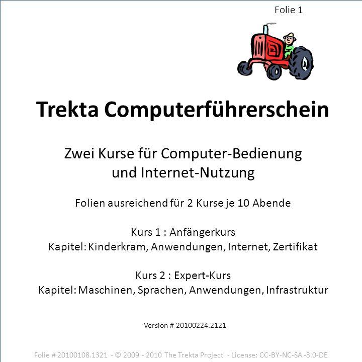 Folie # 20100108.1321 - © 2009 - 2010 The Trekta Project - License: CC-BY-NC-SA -3.0-DE Version # 20100224.2121 Zwei Kurse für Computer-Bedienung und