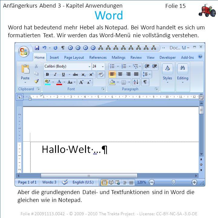 Folie # 20091113.0042 - © 2009 - 2010 The Trekta Project - License: CC-BY-NC-SA -3.0-DE Word hat bedeutend mehr Hebel als Notepad. Bei Word handelt es