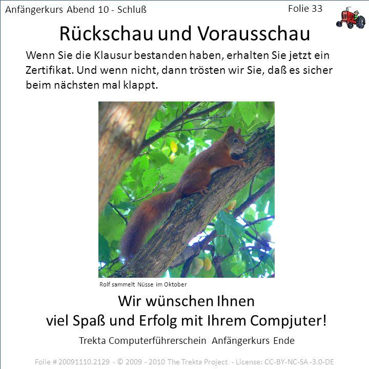 Folie # 20091110.2129 - © 2009 - 2010 The Trekta Project - License: CC-BY-NC-SA -3.0-DE Wir wünschen Ihnen viel Spaß und Erfolg mit Ihrem Compjuter! R