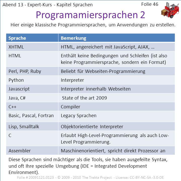 Folie # 20091121.0123 - © 2009 - 2010 The Trekta Project - License: CC-BY-NC-SA -3.0-DE Folie 46 Programamiersprachen 2 SpracheBemerkung XHTMLHTML, an