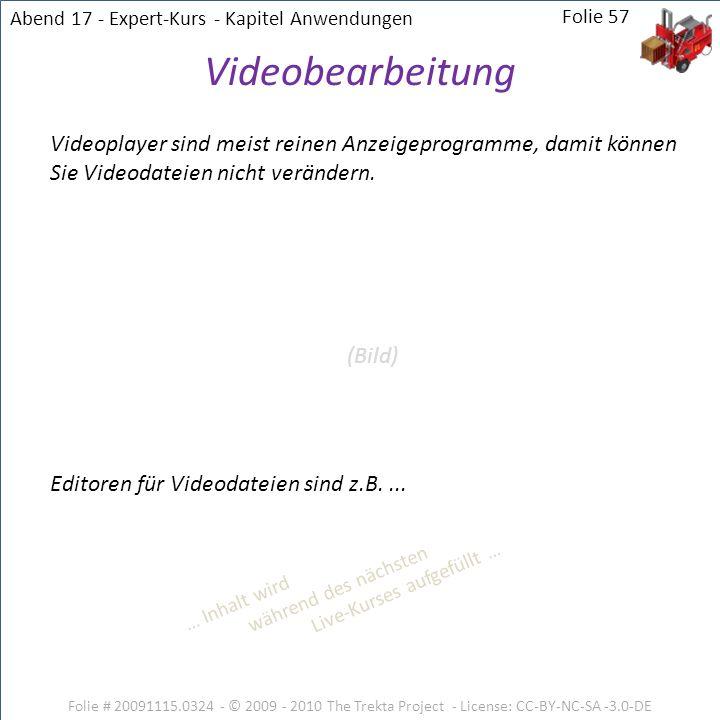 Folie # 20091115.0324 - © 2009 - 2010 The Trekta Project - License: CC-BY-NC-SA -3.0-DE Folie 57 Videoplayer sind meist reinen Anzeigeprogramme, damit