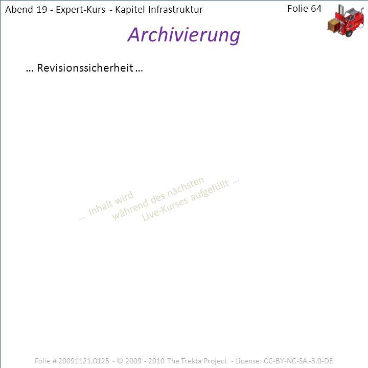 Folie # 20091121.0125 - © 2009 - 2010 The Trekta Project - License: CC-BY-NC-SA -3.0-DE Folie 64 … Revisionssicherheit … Archivierung … Inhalt wird wä
