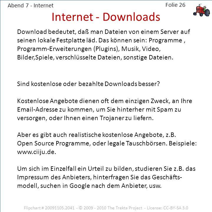 Abend 7 - Internet Download bedeutet, daß man Dateien von einem Server auf seinen lokale Festplatte läd. Das können sein: Programme, Programm-Erweiter