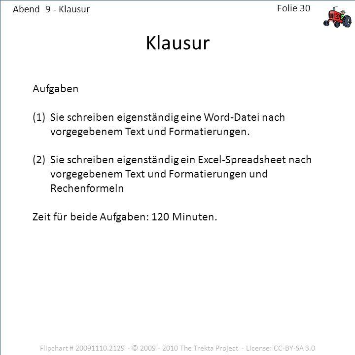 Abend 9 - Klausur Flipchart # 20091110.2129 - © 2009 - 2010 The Trekta Project - License: CC-BY-SA 3.0 Aufgaben (1)Sie schreiben eigenständig eine Word-Datei nach vorgegebenem Text und Formatierungen.