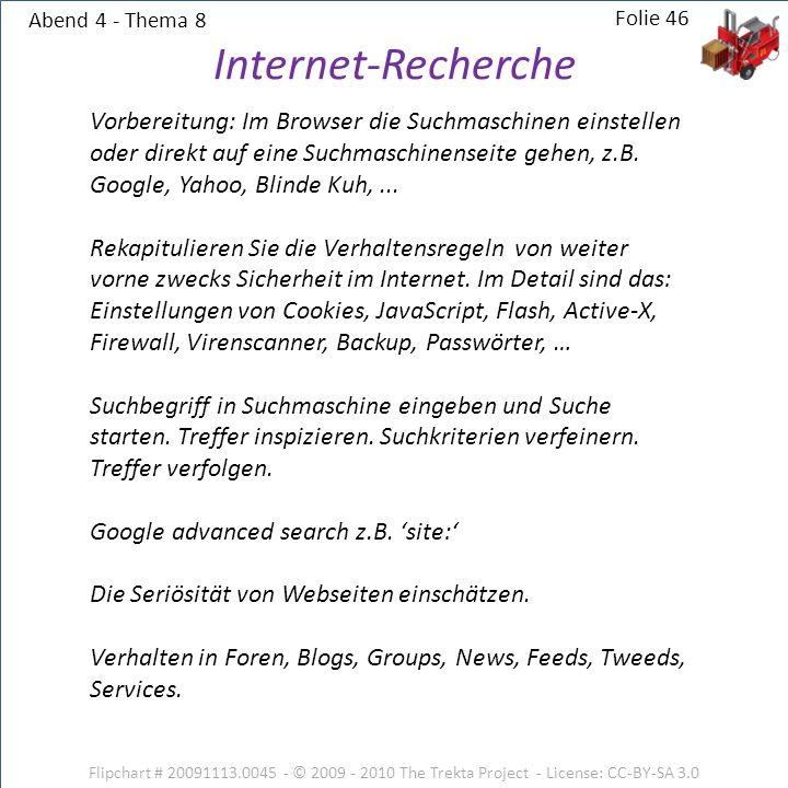 Abend 4 - Thema 8 Flipchart # 20091113.0045 - © 2009 - 2010 The Trekta Project - License: CC-BY-SA 3.0 Folie 46 Vorbereitung: Im Browser die Suchmaschinen einstellen oder direkt auf eine Suchmaschinenseite gehen, z.B.