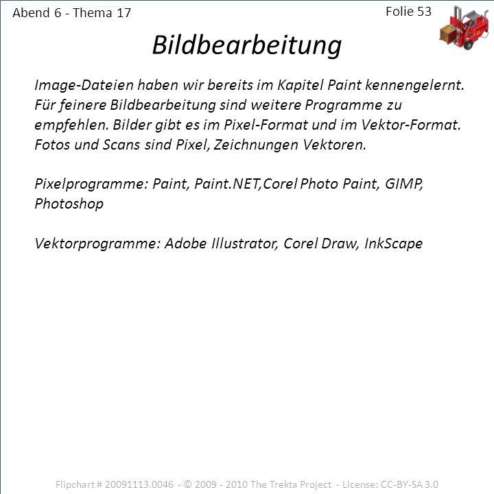 Abend 6 - Thema 17 Flipchart # 20091113.0046 - © 2009 - 2010 The Trekta Project - License: CC-BY-SA 3.0 Folie 53 Image-Dateien haben wir bereits im Ka