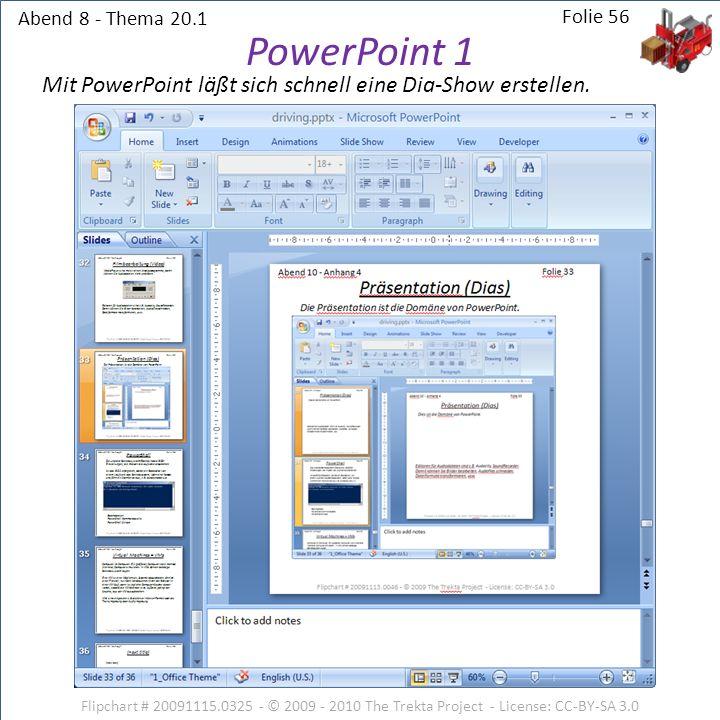 Abend 8 - Thema 20.1 Flipchart # 20091115.0325 - © 2009 - 2010 The Trekta Project - License: CC-BY-SA 3.0 Folie 56 Mit PowerPoint läßt sich schnell ei