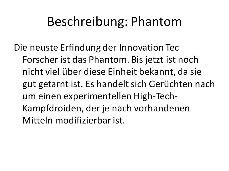 Beschreibung: Phantom Die neuste Erfindung der Innovation Tec Forscher ist das Phantom. Bis jetzt ist noch nicht viel über diese Einheit bekannt, da s