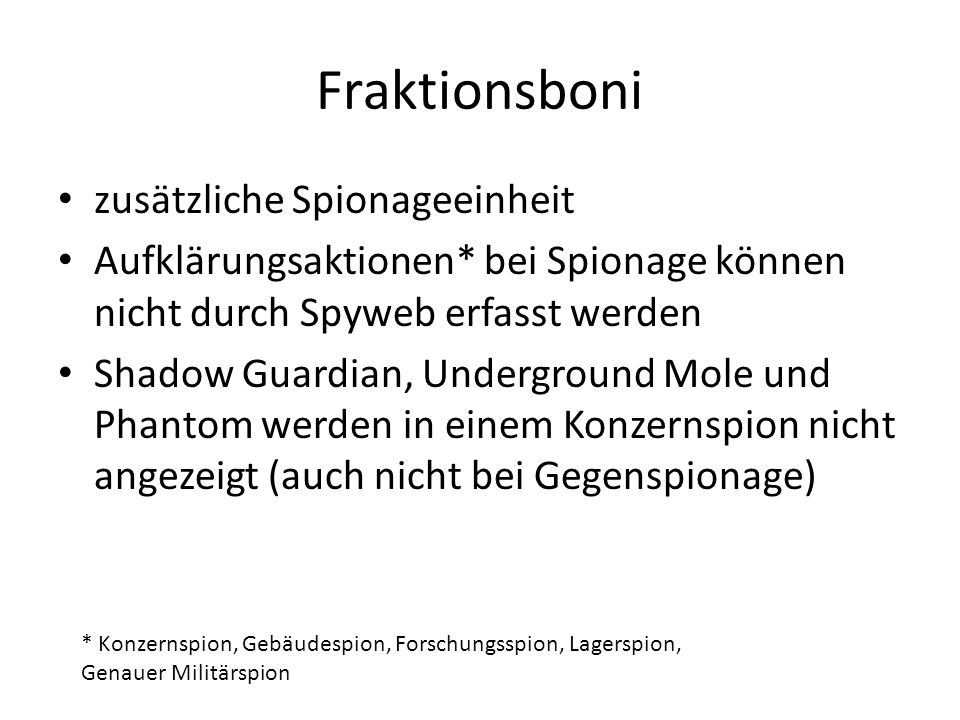 Fraktionsboni zusätzliche Spionageeinheit Aufklärungsaktionen* bei Spionage können nicht durch Spyweb erfasst werden Shadow Guardian, Underground Mole