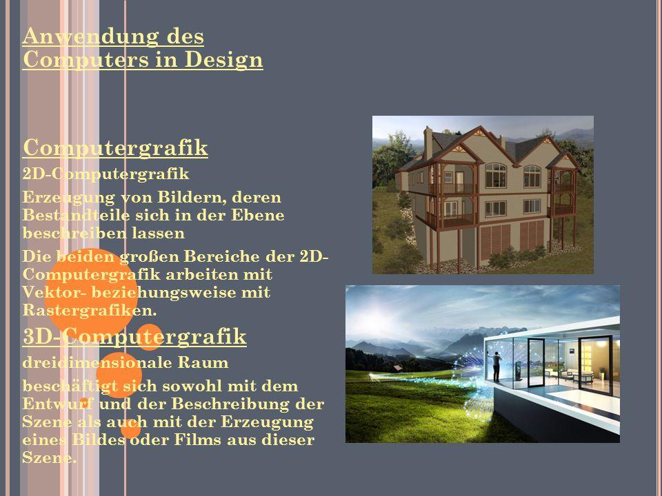 Anwendung des Computers in Design Computergrafik 2D-Computergrafik Erzeugung von Bildern, deren Bestandteile sich in der Ebene beschreiben lassen Die beiden großen Bereiche der 2D- Computergrafik arbeiten mit Vektor- beziehungsweise mit Rastergrafiken.