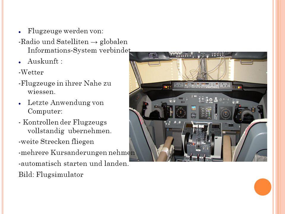 Flugzeuge werden von: -Radio und Satelliten globalen Informations-System verbindet. Auskunft : -Wetter -Flugzeuge in ihrer Nahe zu wiessen. Letzte Anw