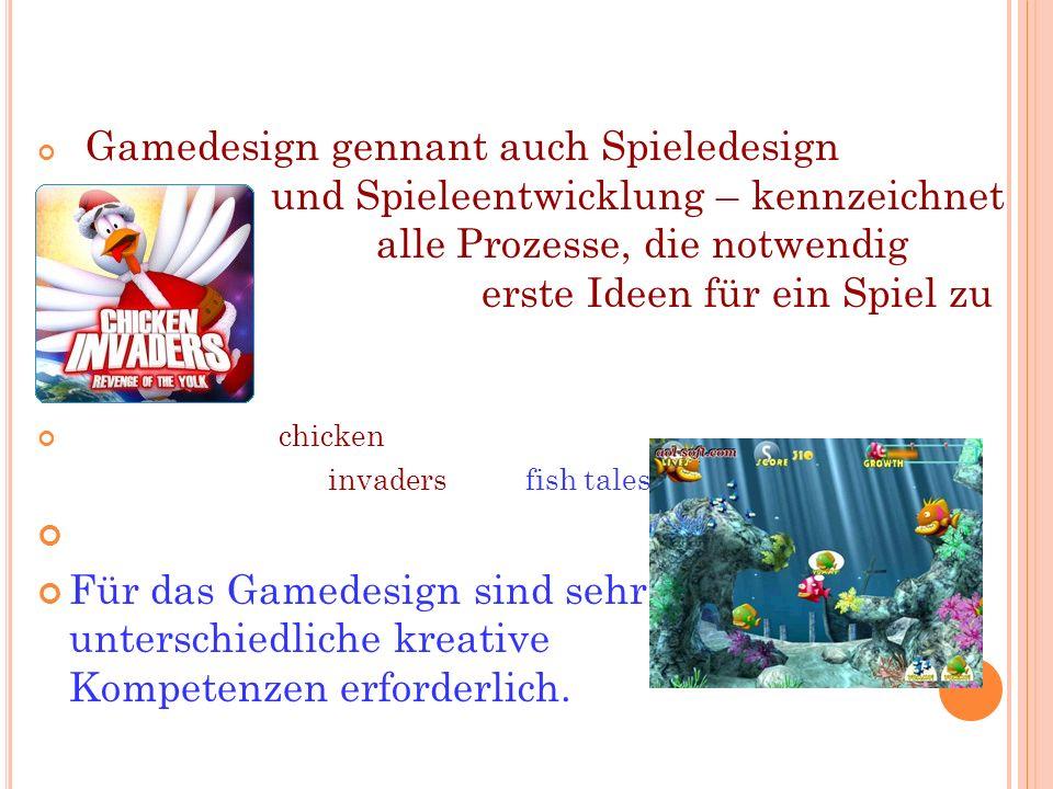 Gamedesign gennant auch Spieledesign und Spieleentwicklung – kennzeichnet alle Prozesse, die notwendig sind, um erste Ideen für ein Spiel zu bauen chicken invaders fish tales Für das Gamedesign sind sehr unterschiedliche kreative Kompetenzen erforderlich.