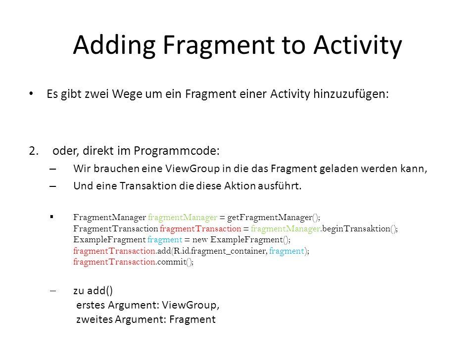 Adding Fragment to Activity Es gibt zwei Wege um ein Fragment einer Activity hinzuzufügen: 1.. 2.oder, direkt im Programmcode: – Wir brauchen eine Vie