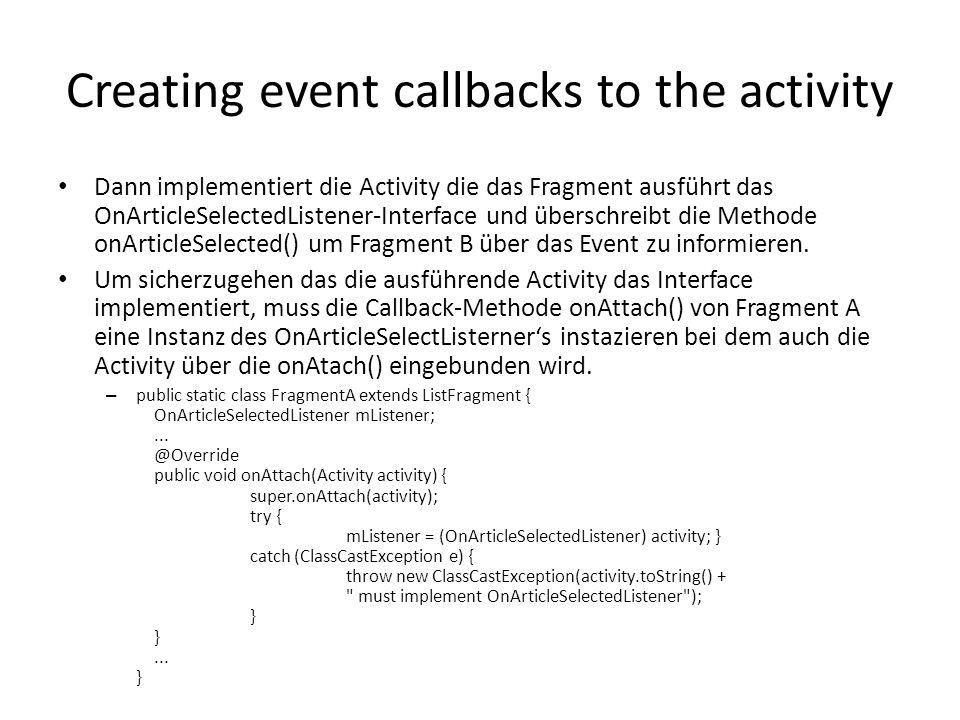 Creating event callbacks to the activity Dann implementiert die Activity die das Fragment ausführt das OnArticleSelectedListener-Interface und übersch