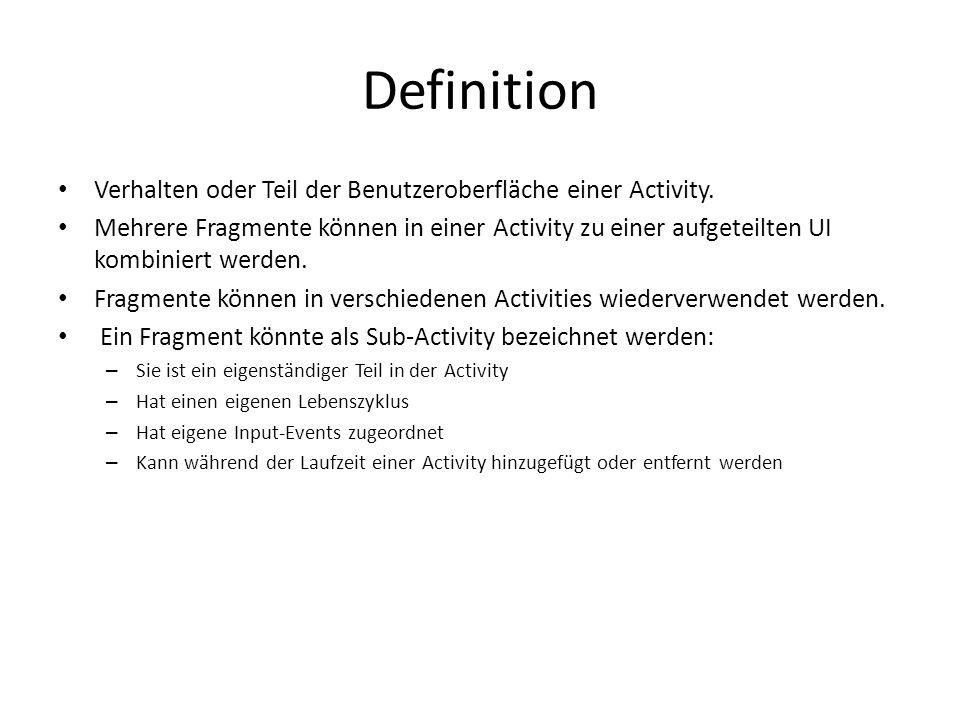 Definition Verhalten oder Teil der Benutzeroberfläche einer Activity. Mehrere Fragmente können in einer Activity zu einer aufgeteilten UI kombiniert w