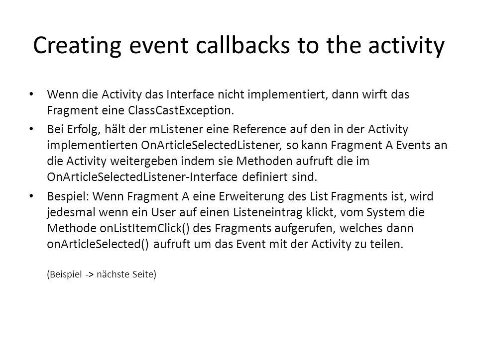 Creating event callbacks to the activity Wenn die Activity das Interface nicht implementiert, dann wirft das Fragment eine ClassCastException. Bei Erf
