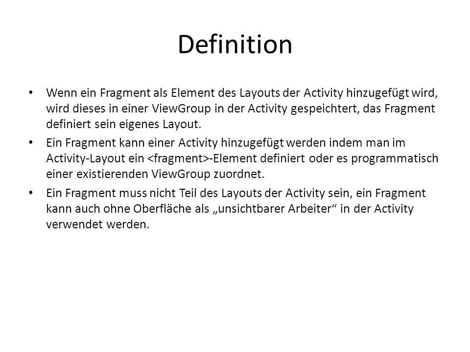 Definition Wenn ein Fragment als Element des Layouts der Activity hinzugefügt wird, wird dieses in einer ViewGroup in der Activity gespeichtert, das F