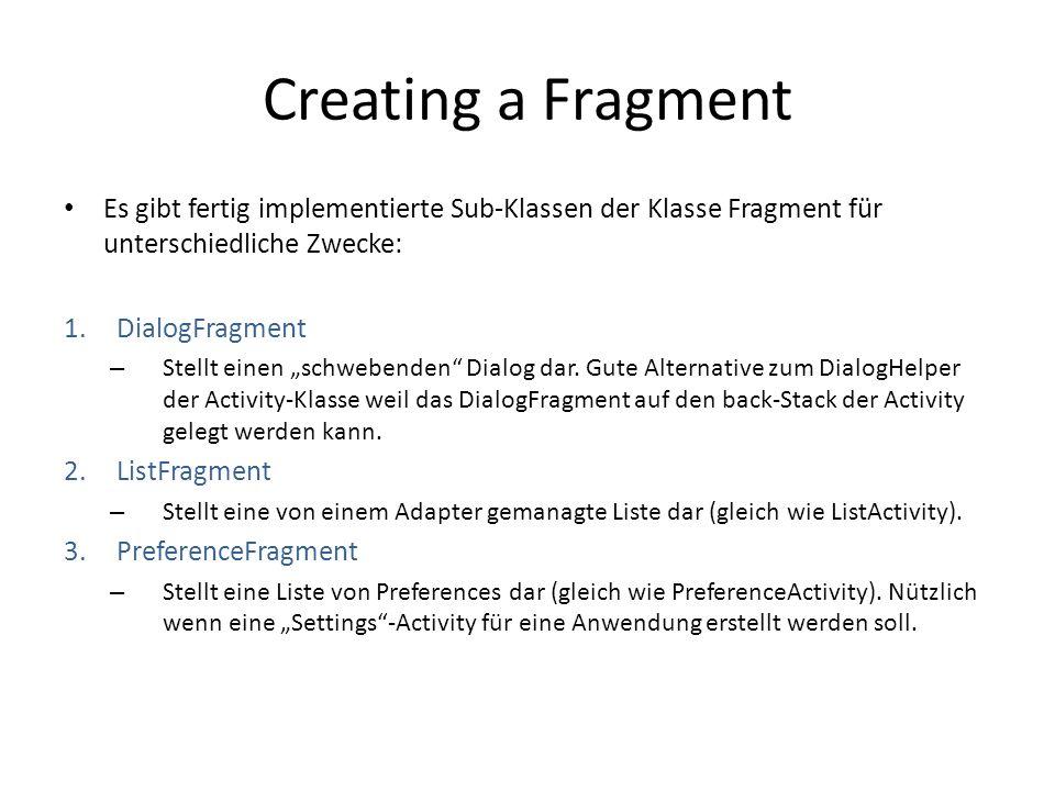 Creating a Fragment Es gibt fertig implementierte Sub-Klassen der Klasse Fragment für unterschiedliche Zwecke: 1.DialogFragment – Stellt einen schwebe