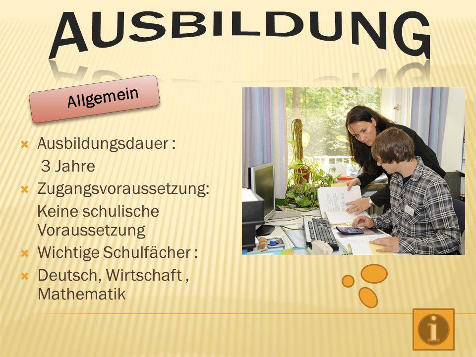Ausbildungsdauer : 3 Jahre Zugangsvoraussetzung: Keine schulische Voraussetzung Wichtige Schulfächer : Deutsch, Wirtschaft, Mathematik Allgemein