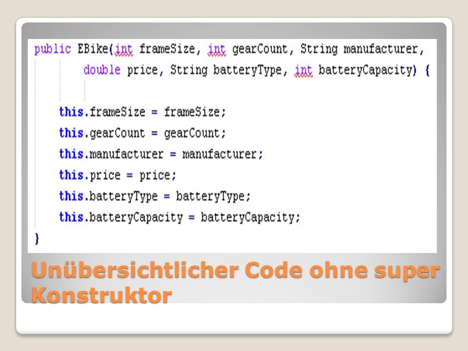 Unübersichtlicher Code ohne super Konstruktor