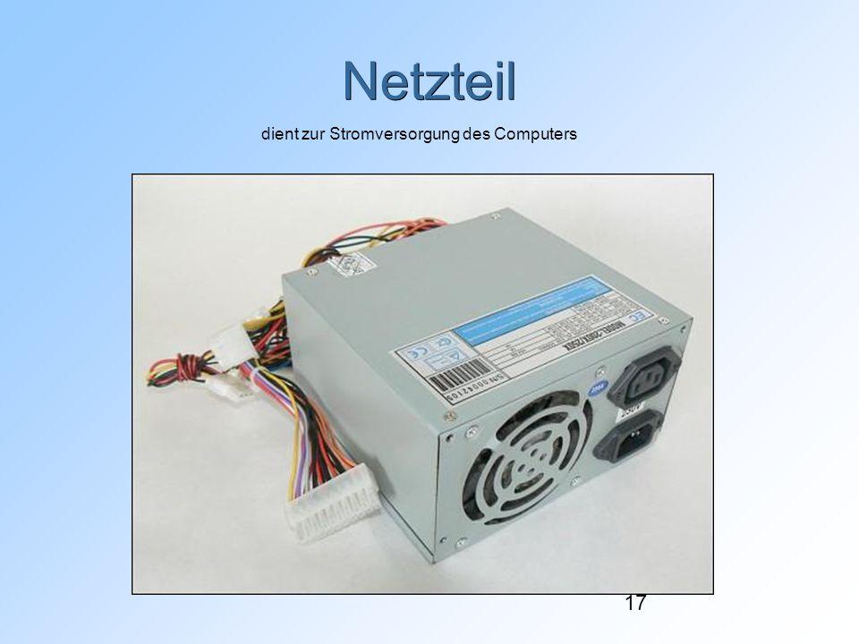 17 Netzteil dient zur Stromversorgung des Computers