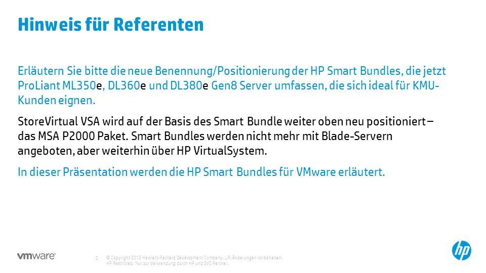© Copyright 2013 Hewlett-Packard Development Company, L.P. Änderungen vorbehalten. HP Restricted. Nur zur Verwendung durch HP und SI/O Partner. 2 Hinw