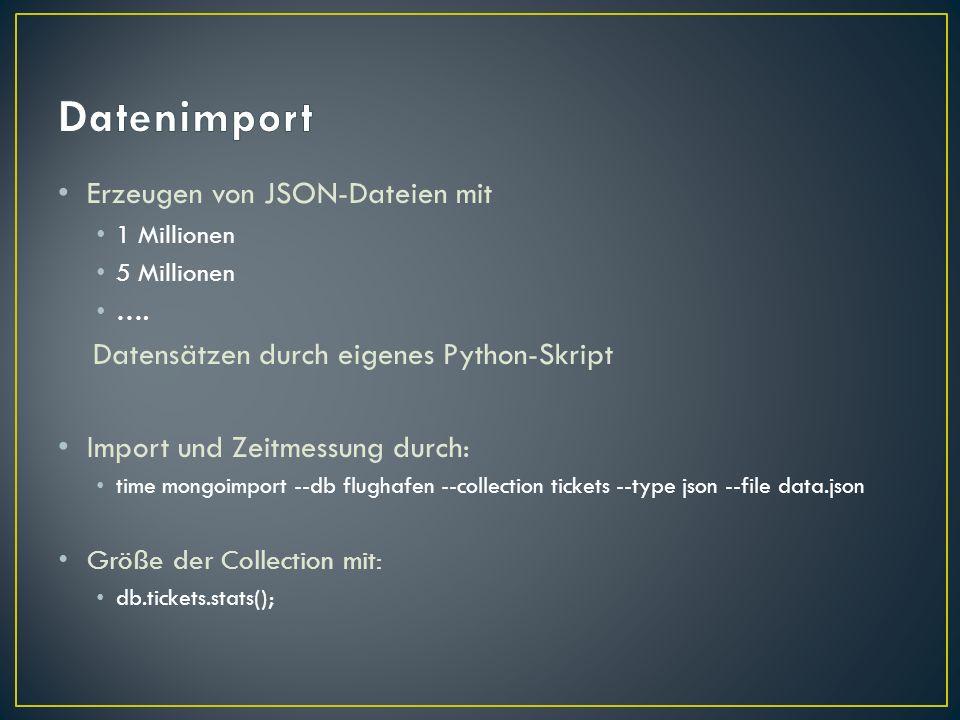 Erzeugen von JSON-Dateien mit 1 Millionen 5 Millionen …. Datensätzen durch eigenes Python-Skript Import und Zeitmessung durch: time mongoimport --db f
