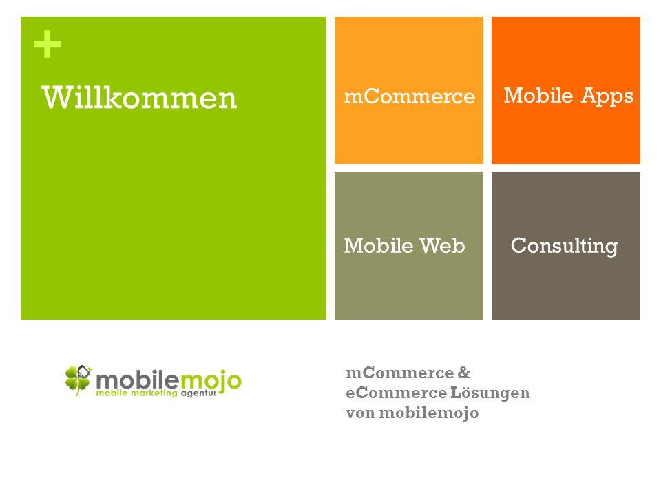 + mCommerce Mobile Apps Mobile WebConsulting Willkommen mCommerce & eCommerce Lösungen von mobilemojo