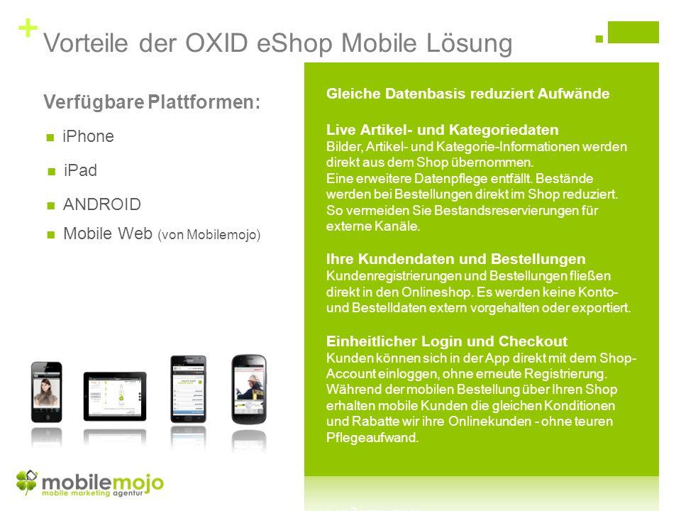 + Vorteile der OXID eShop Mobile Lösung Verfügbare Plattformen: iPad iPhone ANDROID Mobile Web (von Mobilemojo)
