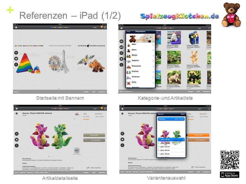 + Referenzen – iPad (1/2) Startseite mit Bannern Kategorie- und Artikelliste Artikeldetailseite Variantenauswahl