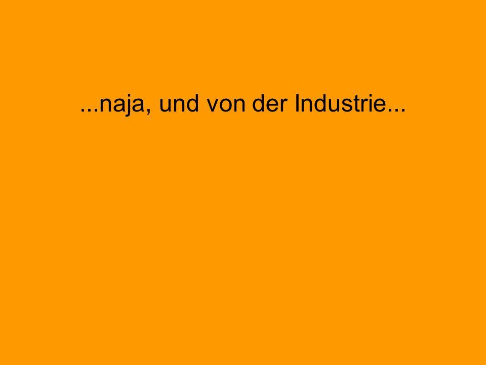...naja, und von der Industrie...