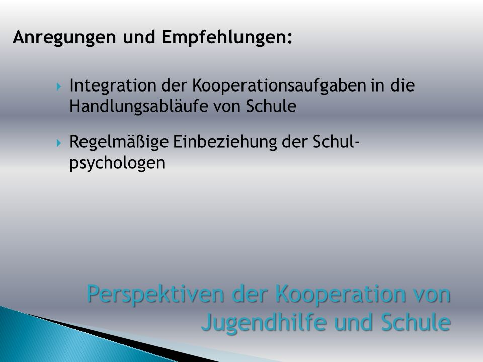 Integration der Kooperationsaufgaben in die Handlungsabläufe von Schule Regelmäßige Einbeziehung der Schul- psychologen Anregungen und Empfehlungen:
