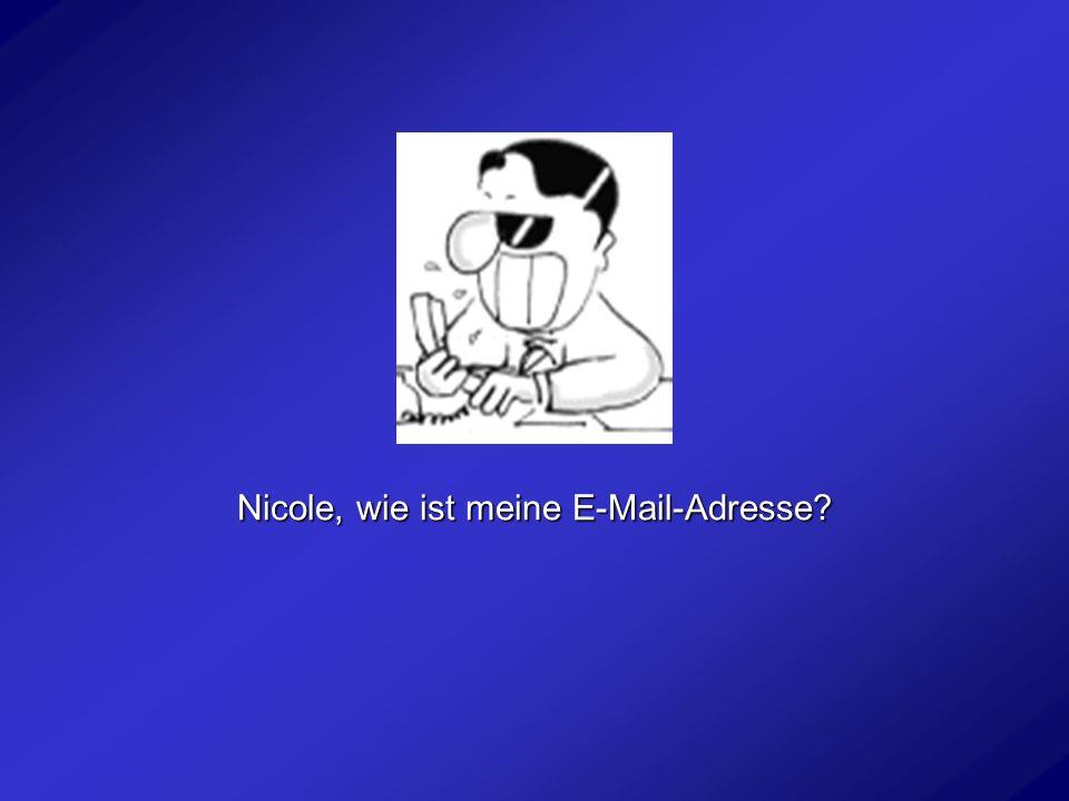 Nicole, wie ist meine E-Mail-Adresse?
