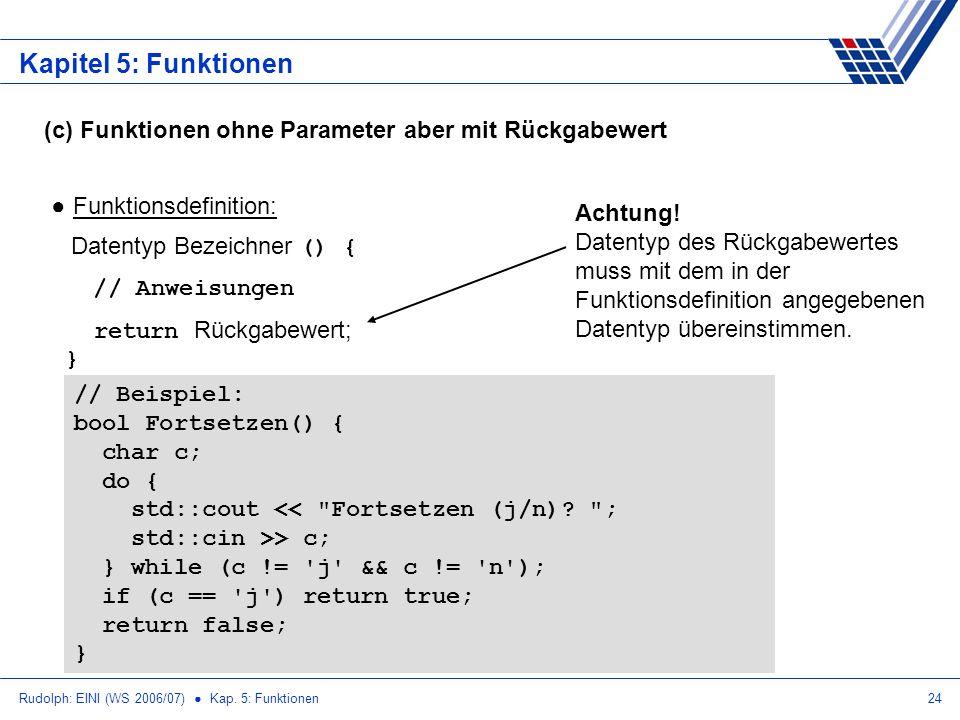 Rudolph: EINI (WS 2006/07) Kap. 5: Funktionen24 Kapitel 5: Funktionen (c) Funktionen ohne Parameter aber mit Rückgabewert Funktionsdefinition: Datenty