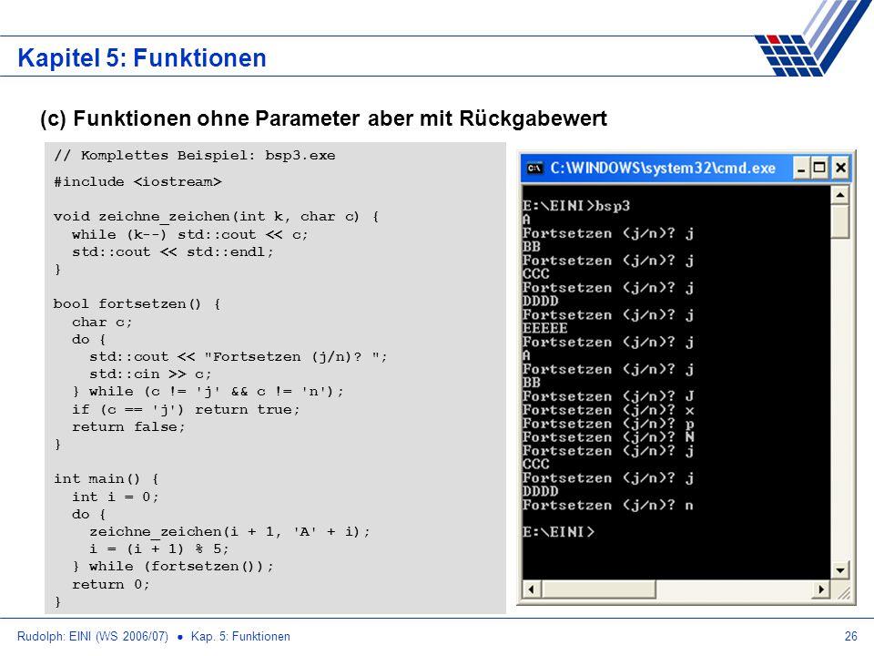 Rudolph: EINI (WS 2006/07) Kap. 5: Funktionen26 Kapitel 5: Funktionen (c) Funktionen ohne Parameter aber mit Rückgabewert // Komplettes Beispiel: bsp3
