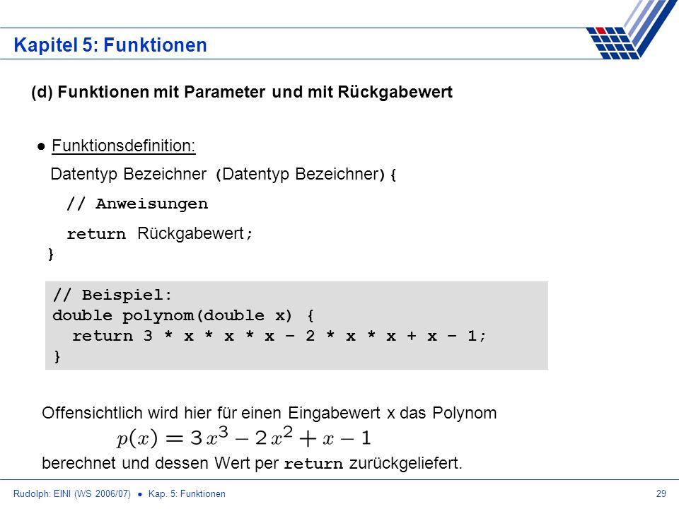 Rudolph: EINI (WS 2006/07) Kap. 5: Funktionen29 Kapitel 5: Funktionen (d) Funktionen mit Parameter und mit Rückgabewert Funktionsdefinition: Datentyp