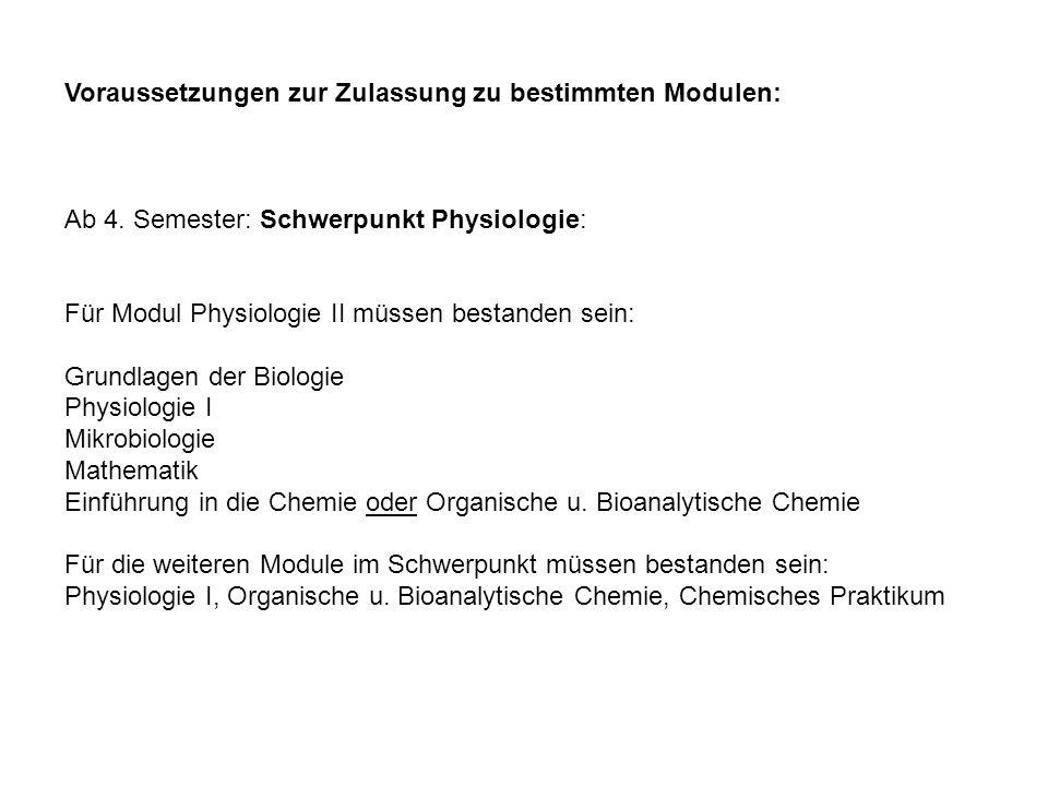Voraussetzungen zur Zulassung zu bestimmten Modulen: Ab 4. Semester: Schwerpunkt Physiologie: Für Modul Physiologie II müssen bestanden sein: Grundlag