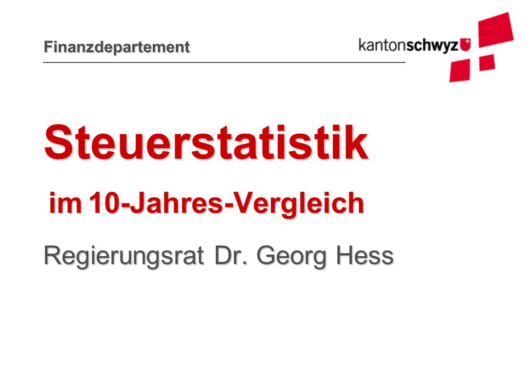 Finanzdepartement Steuerstatistik im 10-Jahres-Vergleich Regierungsrat Dr. Georg Hess
