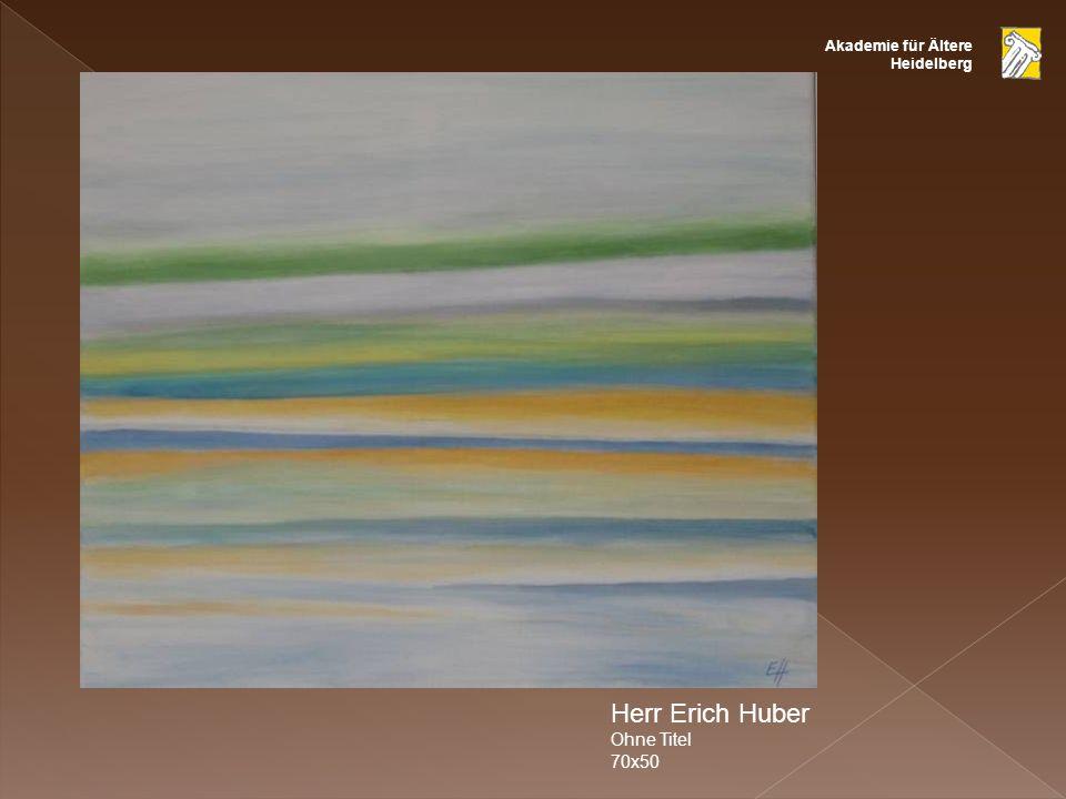 Akademie für Ältere Heidelberg Herr Erich Huber Ohne Titel 70x50