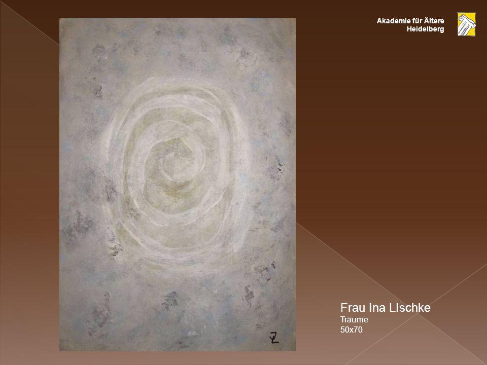 Akademie für Ältere Heidelberg Frau Ina LIschke Träume 50x70