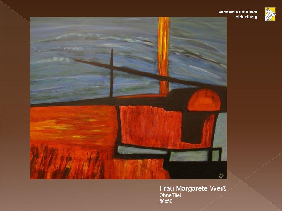 Akademie für Ältere Heidelberg Frau Margarete Weiß Ohne Titel 60x50