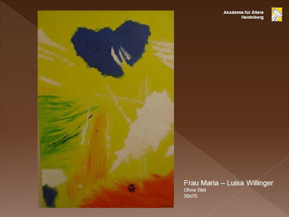 Akademie für Ältere Heidelberg Frau Maria – Luisa Willinger Ohne Titel 50x70