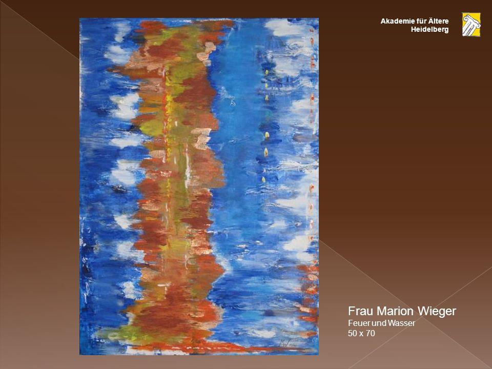 Akademie für Ältere Heidelberg Frau Marion Wieger Feuer und Wasser 50 x 70