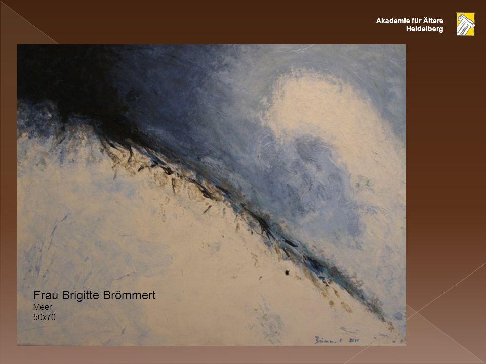 Akademie für Ältere Heidelberg Frau Brigitte Brömmert Meer 50x70