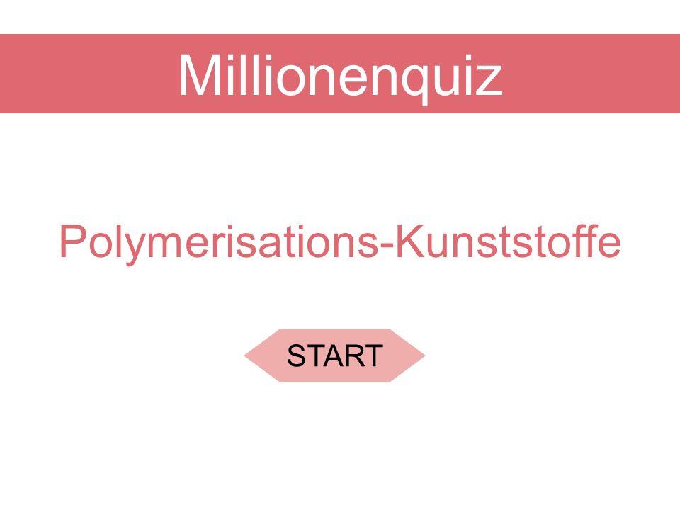 Polymerisations-Kunststoffe START Millionenquiz