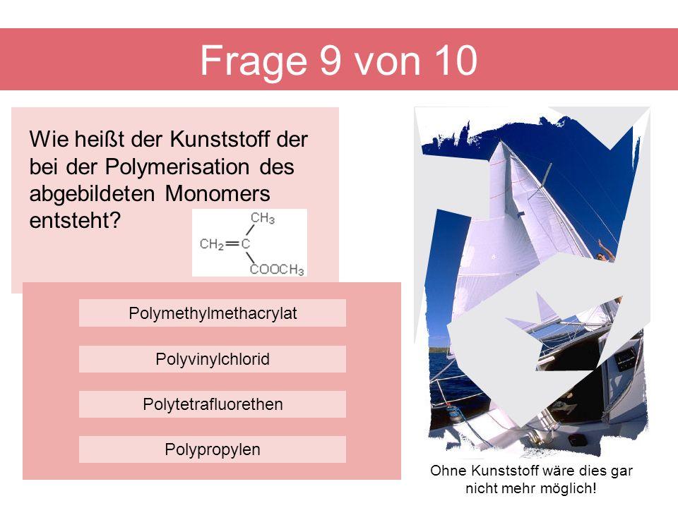 Wie heißt der Kunststoff der bei der Polymerisation des abgebildeten Monomers entsteht? Frage 9 von 10 Polytetrafluorethen Polymethylmethacrylat Polyv